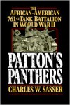 Patton's Panthers: The African-American 761st Tank Battalion In World War II - Charles W. Sasser