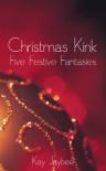 Christmas Kink: Five Festive Fantasies - Kay Jaybee