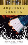 Japanese Dreams: Fantasies, Fictions & Fairytales - 'Eugie Foster',  'Jay Lake',  'Yoon Ha Lee',  'Lisa Mantchev',  'Richard Parks',  'Ekaterina Sedia',  'Erzebet YellowBoy'