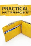 Practical Duct Tape Projects - Authors and Editors of Instructables