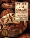 Crust and Crumb: Master Formulas for Serious Bread Bakers - Peter Reinhart