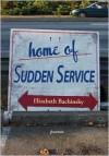 Home of Sudden Service - Elizabeth Bachinsky