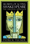 Secrets of Acting Shakespeare: The Original Approach (A theatre arts book) - Patrick Tucker