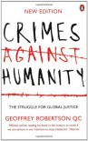 Crimes Against Humanity: The Struggle For Global Justice - Geoffrey Robertson