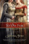 To Die For: A Novel of Anne Boleyn - Sandra Byrd