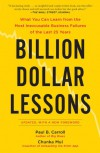 Billion-Dollar Lessons: What You Can Learn from the Most Inexcusable Business Failures of the Last 25 Years - Paul B. Carroll, Chunka Mui