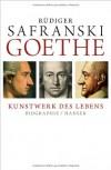 Goethe - Kunstwerk des Lebens - Rüdiger Safranski