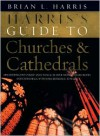 Harris's Guide to Churches and Cathedrals: Discovering the Unique and Unusual in Over 500 Churches and Cathedrals - Brian L. Harris