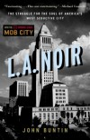 L.A. Noir: The Struggle for the Soul of America's Most Seductive City - John Buntin