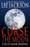Curse the Moon: Cold War Rising - Lee     Jackson