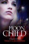 Moon Child (A Companion to the novel By Blood) - Tracy E. Banghart