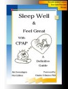 Sleep Well & Feel Great with CPAP, A Definitive Guide - Jim Swearingen, Barnes PhD,  Charles