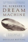 Dr. Eckener's Dream Machine: The Great Zeppelin and the Dawn of Air Travel - Douglas Botting