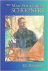 The Man Who Loved Schooners - Robert Louis Boudreau