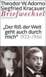 """Briefwechsel 1923-1966. """"Der Riß der Welt geht auch durch mich..."""" - Theodor W. Adorno, Siegfried Kracauer, Wolfgang Schopf"""