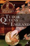 Tudor Queens of England - David Loades