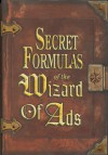 Secret Formulas of the Wizard of Ads: Turning Paupers Into Princes and Lead Into Gold - Roy H. Williams