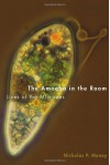 The Amoeba in the Room: Lives of the Microbes - Nicholas P Money