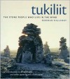 Tukiliit: The Stone People Who Live in the Wind - Norman Hallendy