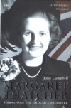 Margaret Thatcher, Vol. 1: The Grocer's Daughter - John Campbell