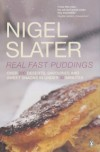 Real Fast Puddings: Over 200 Desserts, Savouries and Sweet Snacks in Under 30 Minutes - Nigel Slater