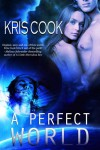 A Perfect World: An Erotic Science Fiction Short Story - Kris Cook