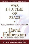 War in a Time of Peace: Bush, Clinton and the Generals - David Halberstam