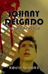 Johnny Delgado: Private Detective - Kevin Brooks