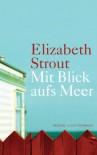 Mit Blick aufs Meer - Elizabeth Strout, Sabine Roth