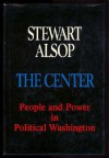 The Center: The Anatomy of Power in Washington - Stewart Alsop