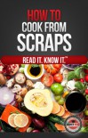 How to Cook From Scraps - LLC Higher Read