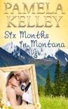 Six Months in Montana (Montana Sweet Western Romance Series) - Pamela M. Kelley
