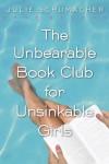The Unbearable Book Club for Unsinkable Girls - Julie Schumacher