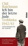 Ich Bin Der Letzte Jude: Treblinka 1942/43: Aufzeichnungen Für Die Nachwelt - Chil Rajchman, Ulrike Bokelmann