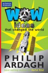 Wow! Ideas That Changed the World - Philip Ardagh