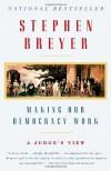 Making Our Democracy Work: A Judge's View - Stephen G. Breyer