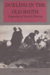 Dueling in the Old South: Vignettes of Social History - Jack K. Williams