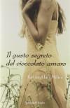 Il gusto segreto del cioccolato amaro - Kevin Alan Milne, Lucia Fochi