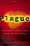 Plague: A Story of Science, Rivalry, and the Scourge That Won't Go Away - Edward Marriott