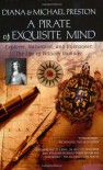 A Pirate of Exquisite Mind: The Life of William Dampier: Explorer, Naturalist, and Buccaneer - Diana Preston, Michael Preston