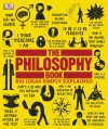 The Philosophy Book (Big Ideas Simply Explained) - Clive Hill, Will Buckingham, Peter J. King, Marcus Weeks, John Marenbon, Douglas Burnham
