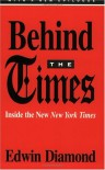 Behind the Times: Inside the New New York Times - Edwin Diamond