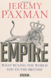 Empire: What Ruling the World Did to the British - Jeremy Paxman