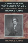 Common Sense, The Rights of Man and Other Essential Writings of Thomas Paine - Thomas Paine