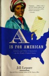 A is for American: Letters and Other Characters in the Newly United States - Jill Lepore