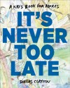 It's Never Too Late - Dallas Clayton