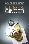 Rum and Ginger (The Connection Series) - Eon de Beaumont