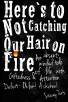 Here's to Not Catching Our Hair on Fire: An Absent-Minded Tale of Life with Giftedness and Attention Deficit - Oh Look! A Chicken! - Stacey Turis
