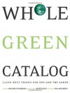 Whole Green Catalog: 1000 Best Things for You and the Earth - Michael W. Robbins, Renee Loux, Bill McKibben, Wendy Palitz
