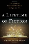 A Lifetime of Fiction: The 500 Most Recommended Reads for Ages 2 to 102 - William Patrick Martin